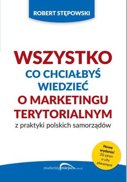 Wszystko co chciałbyś wiedzieć o marketingu terytorialnym. Z praktyki polskich samorządów.